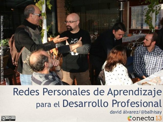 http://www.flickr.com/photos/peralias/8179518978/  Redes Personales de Aprendizaje para el Desarrollo Profesional david ál...