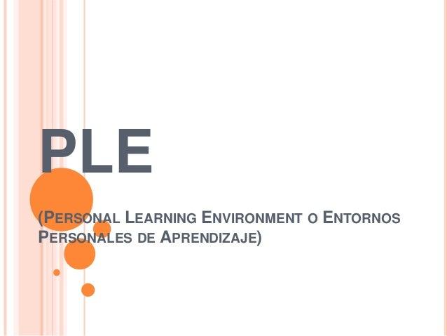 PLE(PERSONAL LEARNING ENVIRONMENT O ENTORNOSPERSONALES DE APRENDIZAJE)