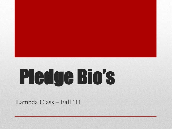 Pledge Bio's<br />Lambda Class – Fall '11<br />