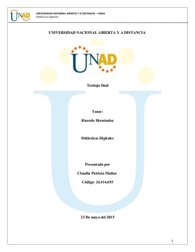 UNIVERSIDAD NACIONAL ABIERTA Y A DISTANCIA – UNAD Didácticas Digitales UNIVERSIDAD NACIONAL ABIERTA Y A DISTANCIA Trabajo ...