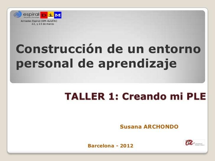Jornadas Espiral-DIM-AulaTAC         22, y 23 de marzoConstrucción de un entornopersonal de aprendizaje                   ...