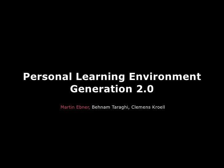 Personal Learning Environment       Generation 2.0      Martin Ebner, Behnam Taraghi, Clemens Kroell