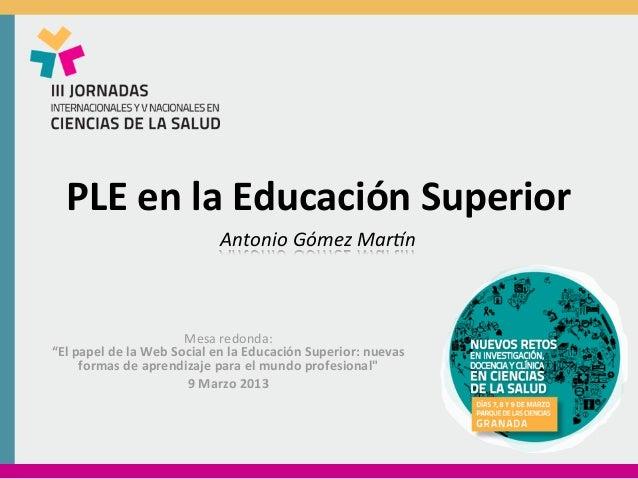 PLE en la Educación Superior                                            Antonio Gómez Mar/n                 ...