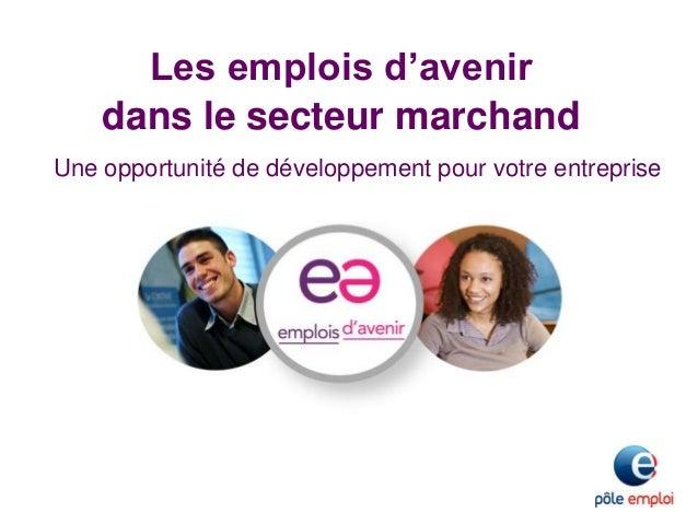 Les emplois d'avenir dans le secteur marchand Une opportunité de développement pour votre entreprise