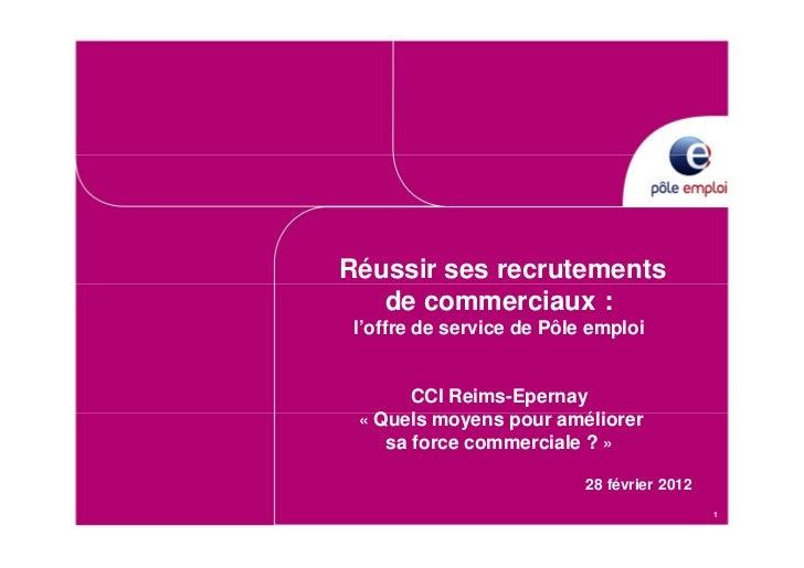 Réussir ses recrutements   de commerciaux : l'offre de service de Pôle emploi       CCI Reims-Epernay « Quels moyens pour ...