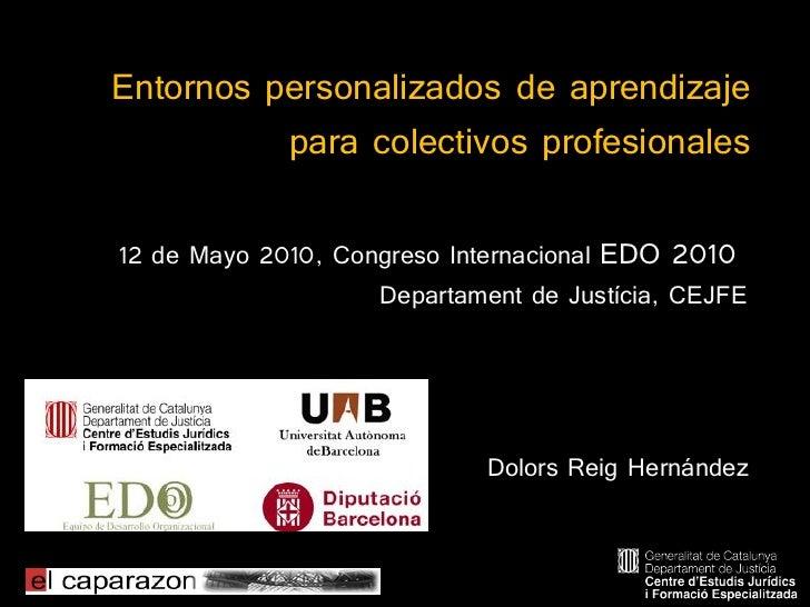 Entornos personalizados de aprendizaje           para colectivos profesionales  12 de Mayo 2010, Congreso Internacional ED...