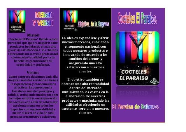 Misión  ``Cocteles El Paraíso'' Brinda a todo  personal, que quiera adquirir estos  productos brindando el más alto  grado...