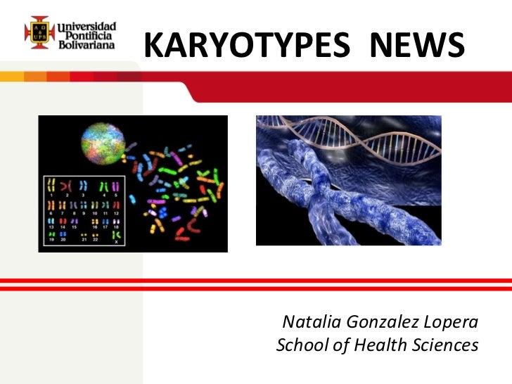 KARYOTYPES  NEWS Natalia Gonzalez Lopera School ofHealth Sciences