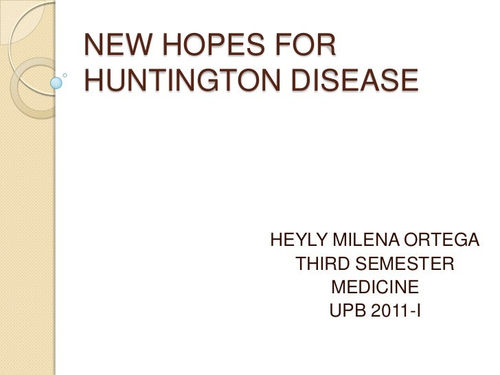 NEW HOPES FOR HUNTINGTON DISEASE<br />HEYLY MILENA ORTEGA<br />THIRD SEMESTER<br />MEDICINE<br />UPB 2011-I<br />