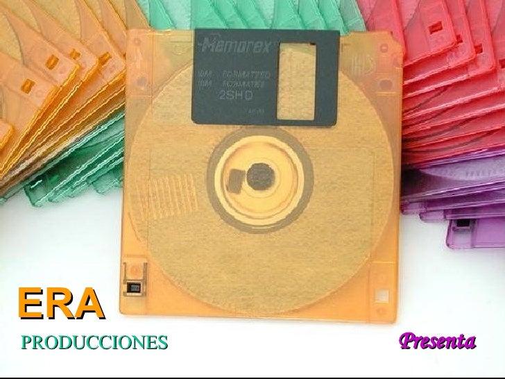 ERA PRODUCCIONES Presenta