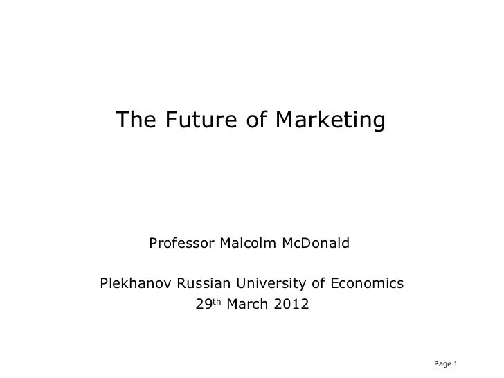 The Future of Marketing      Professor Malcolm McDonaldPlekhanov Russian University of Economics            29th March 201...