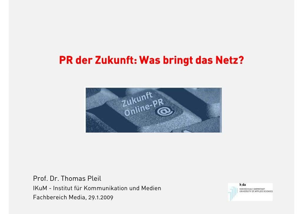 PR der Zukunft: Was bringt das Netz?     Prof. Dr. Thomas Pleil IKuM - Institut für Kommunikation und Medien Fachbereich M...