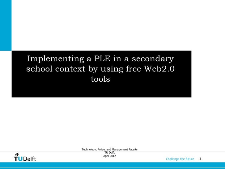 Implementing a PLE in a secondaryschool context by using free Web2.0                tools             Technology, Police, ...