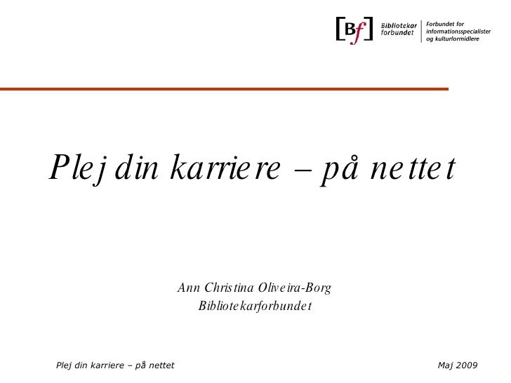 Plej din karriere – på nettet Ann Christina Oliveira-Borg Bibliotekarforbundet