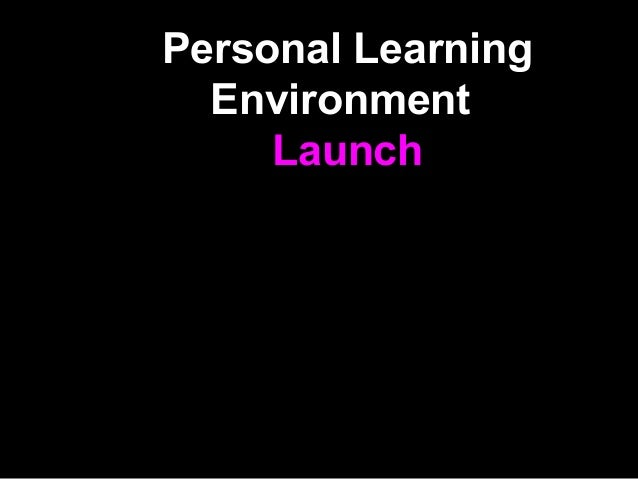 Welcome Personal Learning Environment Launch