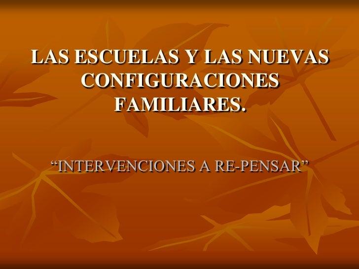 """LAS ESCUELAS Y LAS NUEVAS CONFIGURACIONES FAMILIARES.<br />""""INTERVENCIONES A RE-PENSAR""""<br />"""