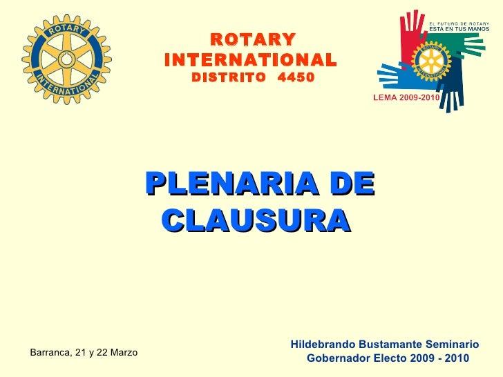 PLENARIA DE CLAUSURA   ROTARY INTERNATIONAL   DISTRITO  4450 Hildebrando Bustamante Seminario  Gobernador Electo 2009 - 2010