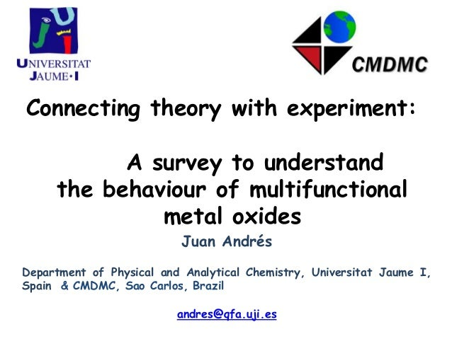 Connecting theory with experiment: A survey to understand the behaviour of multifunctional metal oxides Juan Andrés  Depar...