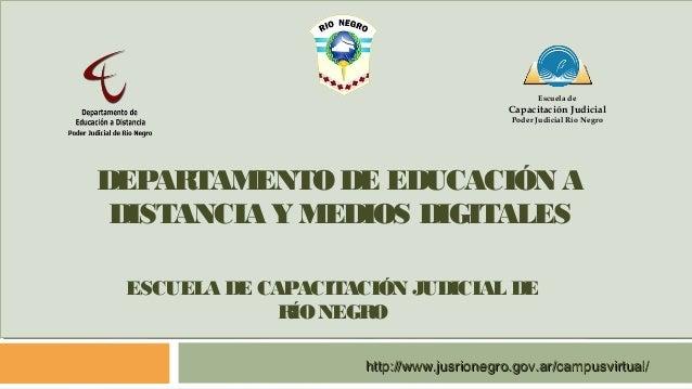 Escuela de  Capacitación Judicial  Poder Judicial Río Negro  DEPARTAMENTO DE EDUCACIÓN A  DISTANCIA Y MEDIOS DIGITALES  ES...