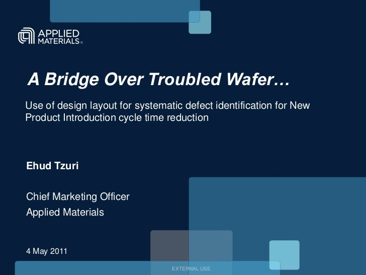 A Bridge Over Troubled Wafer…<br />Use of design layout for systematic defect identification for New Product Introduction ...