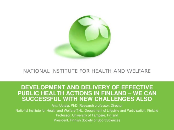 DEVELOPMENT AND DELIVERY OF EFFECTIVE PUBLIC HEALTH ACTIONS IN FINLAND – WE CAN SUCCESSFUL WITH NEW CHALLENGES ALSO<br />A...