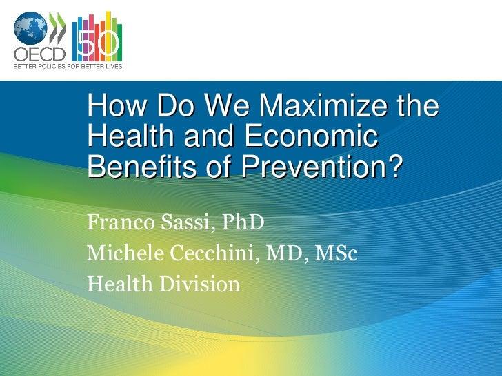 How Do We Maximize the Health and Economic Benefits of Prevention? Franco Sassi, PhD Michele Cecchini, MD, MSc Health Divi...