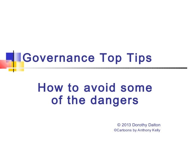 Governance Top TipsHow to avoid someof the dangers© 2013 Dorothy Dalton©Cartoons by Anthony Kelly
