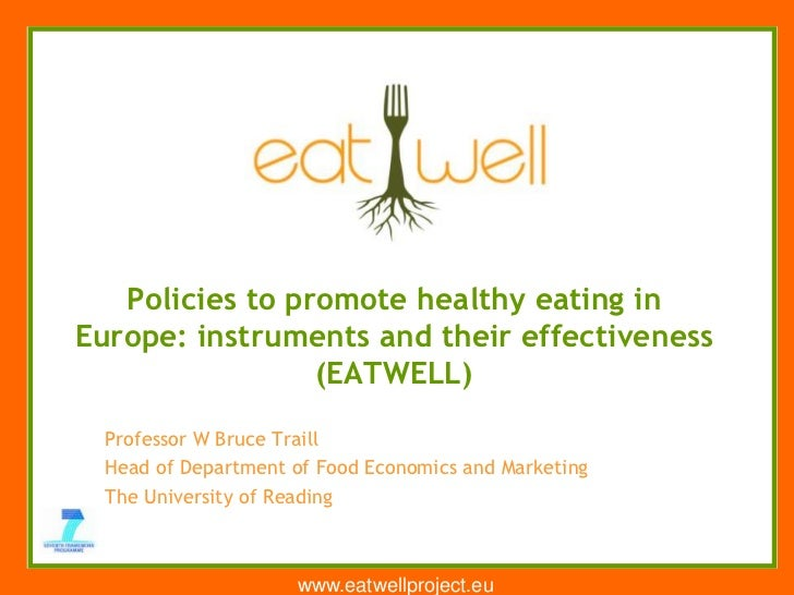 www.eatwellproject.eu<br />Policies to promote healthy eating in Europe: instruments and their effectiveness (EATWELL)<br ...