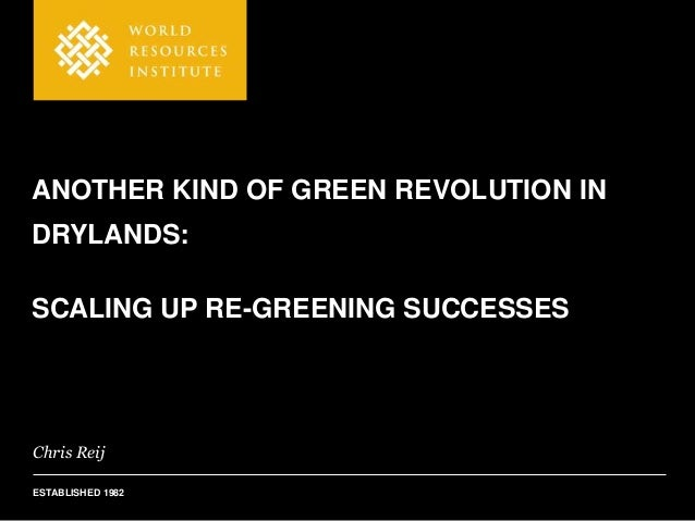 ANOTHER KIND OF GREEN REVOLUTION INDRYLANDS:SCALING UP RE-GREENING SUCCESSESChris ReijESTABLISHED 1982