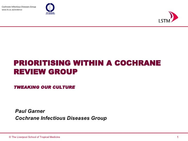 Cochrane Infectious Diseases Group www.liv.ac.uk/evidence                 PRIORITISING WITHIN A COCHRANE             REVIE...