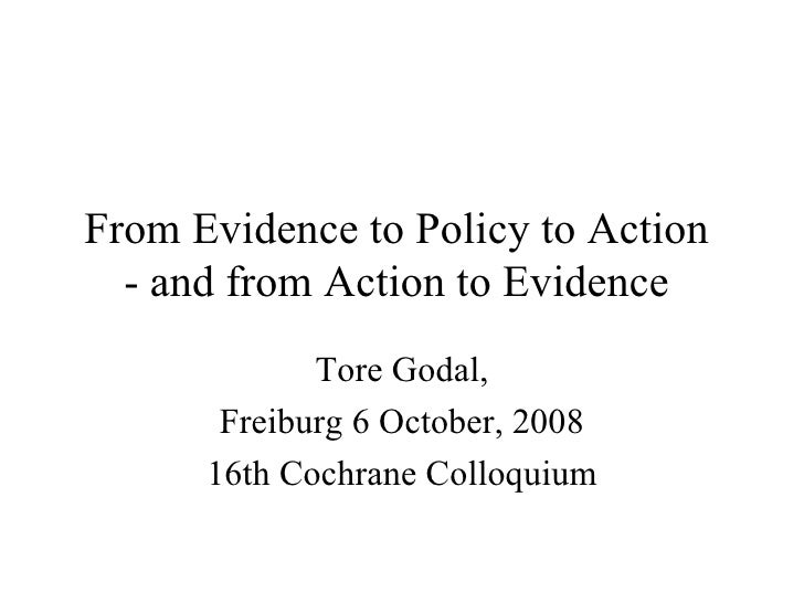 From Evidence to Policy to Action   - and from Action to Evidence              Tore Godal,        Freiburg 6 October, 2008...
