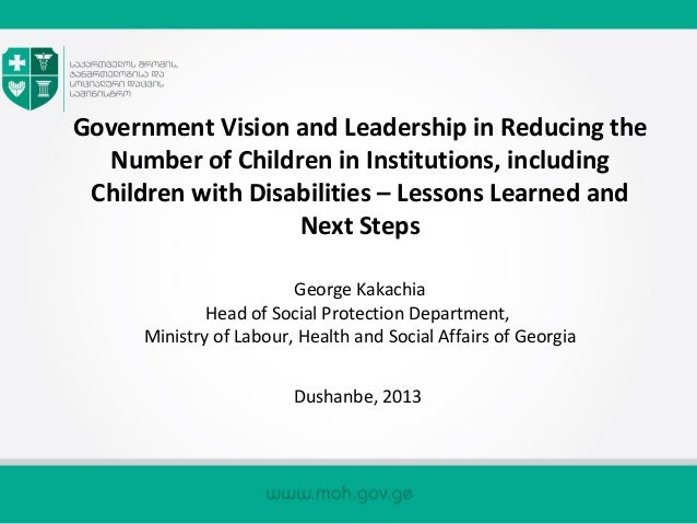 Government Vision and Leadership in Reducing the Number of Children in Institutions, including Children with Disabilities ...