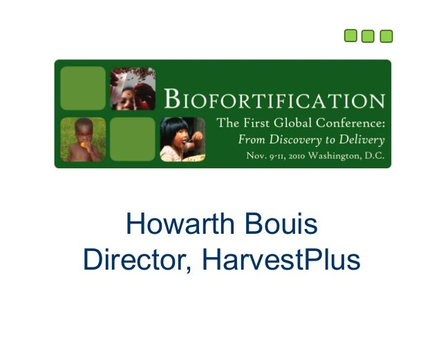 Howarth Bouis Director, HarvestPlus