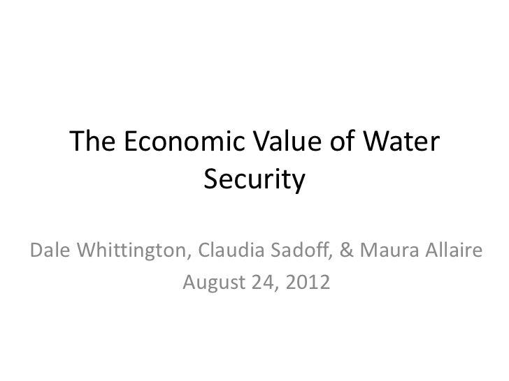 The Economic Value of Water             SecurityDale Whittington, Claudia Sadoff, & Maura Allaire                August 24...