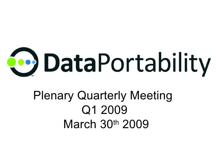 DataPortability Project : Plenary Quarterly Meeting   Q1 09