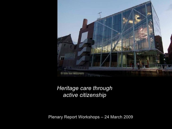 Plenary Report Workshops – 24 March 2009 Heritage care through active citizenship