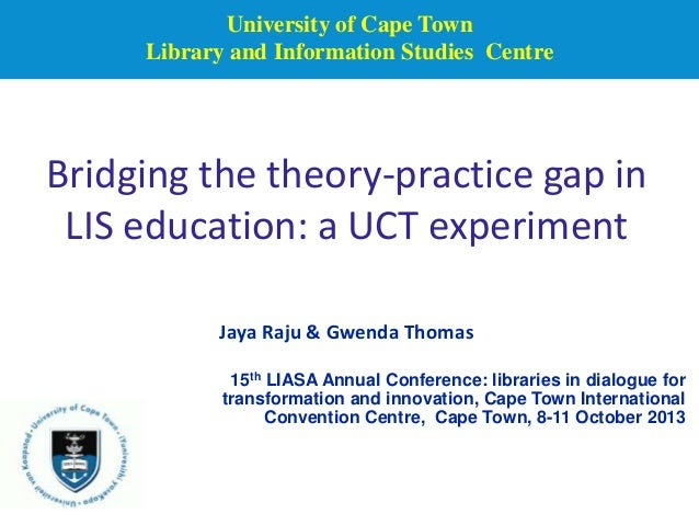 University of Cape Town Library and Information Studies Centre  Bridging the theory-practice gap in LIS education: a UCT e...