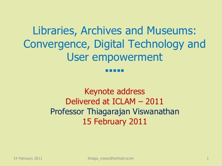 PLENARY SESSION                        KEYNOTE ADDRESS<br />Libraries, Archives and Museums: Convergence, digital technolo...