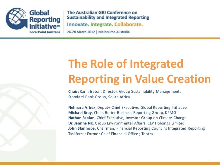 The Role of IntegratedReporting in Value Creation.Chair: Karin Ireton, Director, Group Sustainability Management,Standard ...