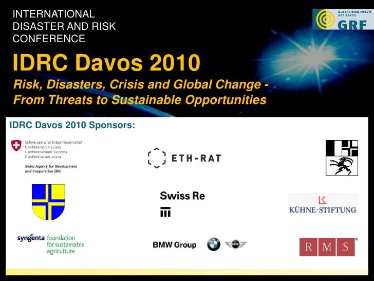International Disaster and Risk Conference<br />IDRC Davos 2010<br />Risk, Disasters, Crisis and Global Change - From Thre...