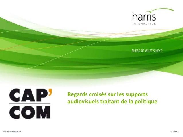 Regards croisés sur les supports                       audiovisuels traitant de la politique© Harris Interactive          ...