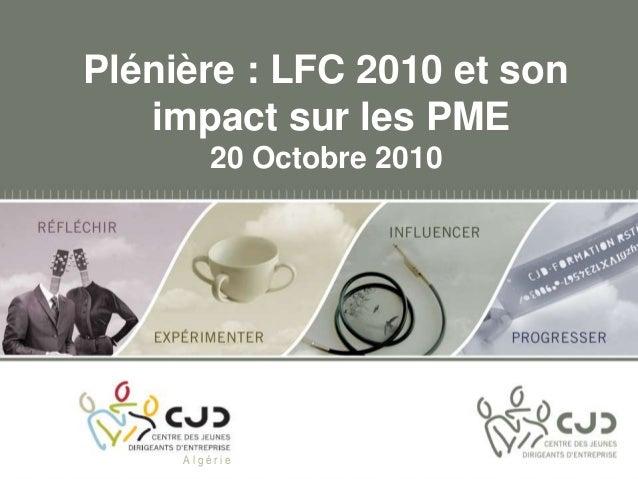 Plénière : LFC 2010 et sonimpact sur les PME20 Octobre 2010A l g é r i e