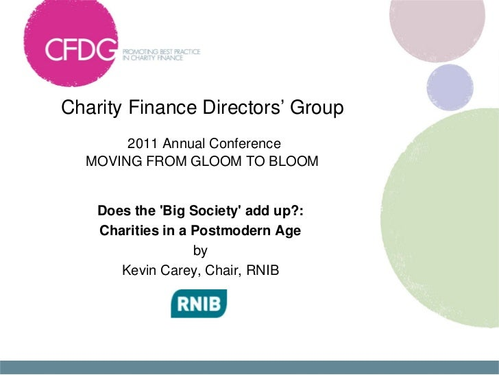 Charity Finance Directors' Group       2011 Annual Conference  MOVING FROM GLOOM TO BLOOM    Does the Big Society add up?:...