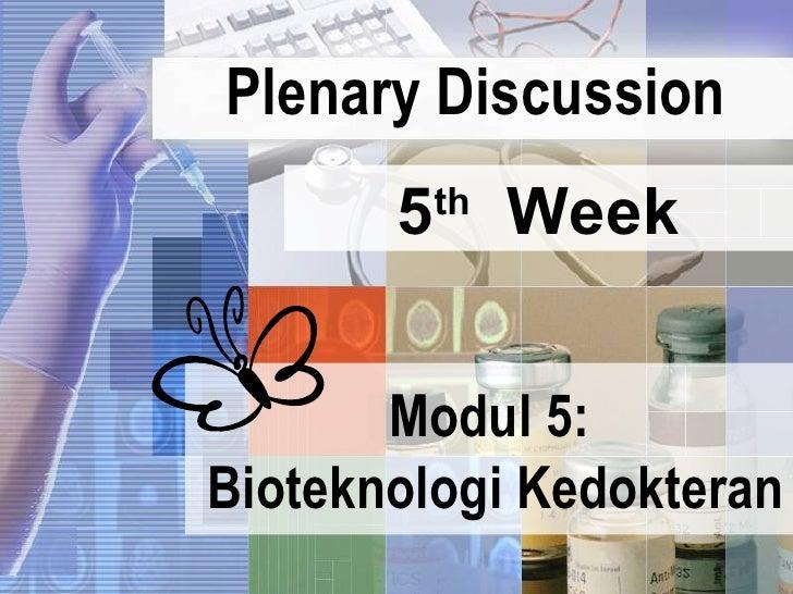Plenary Discussion Modul 5: Bioteknologi Kedokteran 5 th   Week
