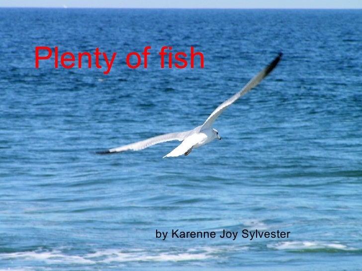 by Karenne Joy Sylvester Plenty of fish