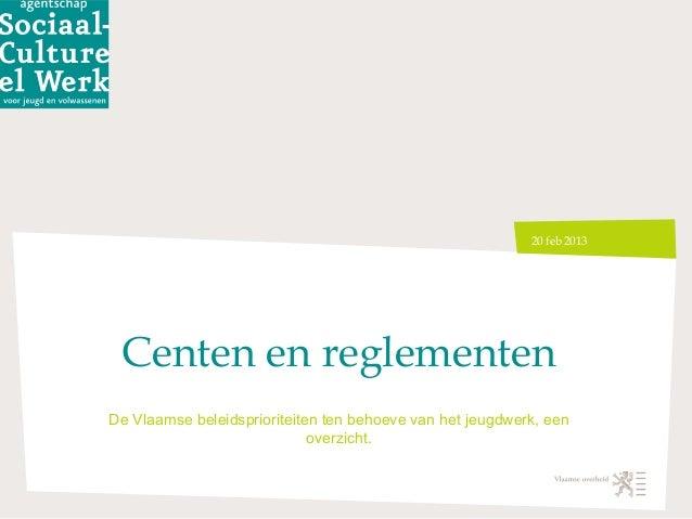 20 feb 2013 Centen en reglementenDe Vlaamse beleidsprioriteiten ten behoeve van het jeugdwerk, een                        ...