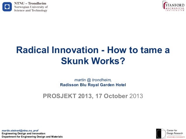 !  Radical Innovation - How to tame a Skunk Works? martin @ trondheim, Radisson Blu Royal Garden Hotel  PROSJEKT 2013, 17 ...