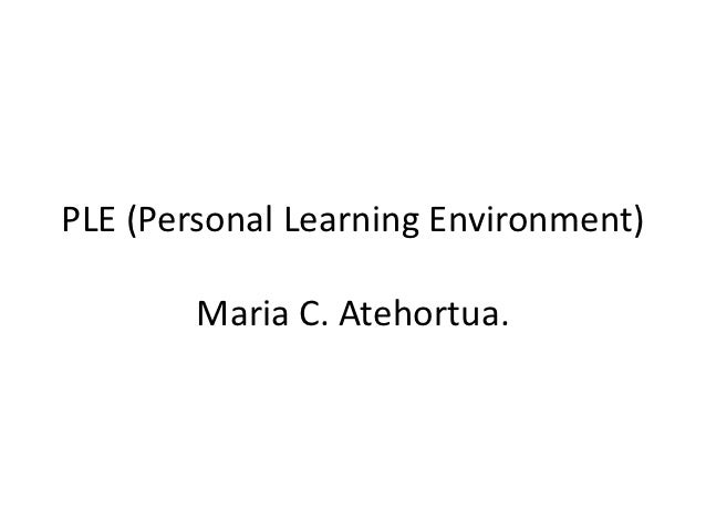 PLE (Personal Learning Environment)        Maria C. Atehortua.