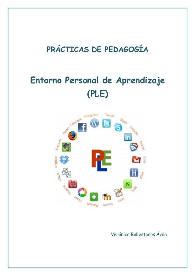 PRÁCTICAS DE PEDAGOGÍAEntorno Personal de Aprendizaje             (PLE)                     Verónica Ballesteros Ávila