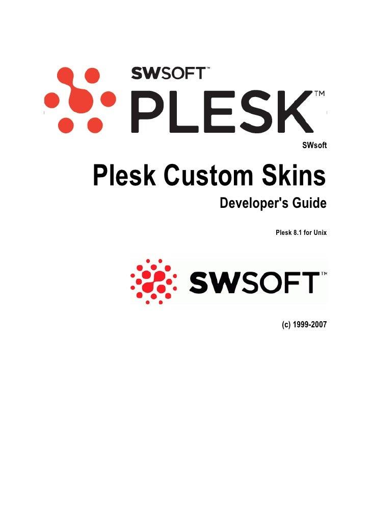 SWsoft    Plesk Custom Skins          Developer's Guide                  Plesk 8.1 for Unix                        (c) 199...